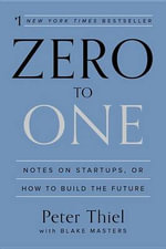 Zero to One : Notes on Startups, or How to Build the Future - Peter Thiel