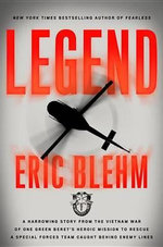 Legend : A Harrowing Story from the Vietnam War of One of Green Beret's Heroic Mission to Rescue a Special Forces Team Caught Behind Enemy Lines - Eric Blehm