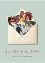 A Letter to My Mom - Lisa Erspamer