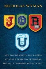 Job U : How to Find Wealth and Success Without a Degree by Developing the Skills Companies Actually Need - Nicholas Wyman