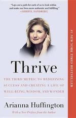 Thrive : The Third Metric to Redefining Success and Creating a Life of Well-Being, Wisdom, and Wonder - Arianna Huffington