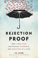Rejection Proof : How I Beat Fear and Became Invincible, One Rejection at a Time - Jia Jiang