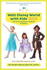 Fodor's Walt Disney World with Kids 2015 : With Universal Orlando, Seaworld & Aquatica - Kim Wright Wiley