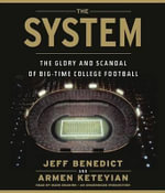 The System : The Glory and Scandal of Big-Time College Football - Jeff Benedict