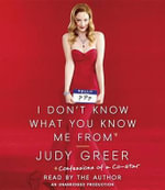 I Don't Know What You Know Me From : Confessions of a Co-Star - Judy Greer