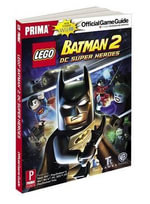 Lego Batman 2: DC Super Heroes for Nintendo Wii U : Prima Official Game Guide - Stephen Stratton