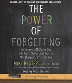 The Power of Forgetting : Six Essential Skills to Clear Out Brain Clutter and Become the Sharpest, Smartest You - Mike Byster