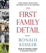 The First Family Detail : Secret Service Agents Reveal the Hidden Lives of the Presidents - Ronald Kessler