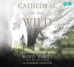 Cathedral of the Wild : An African Journey Home - Boyd Varty
