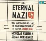 The Eternal Nazi : From Mauthausen to Cairo, the Relentless Pursuit of SS Doctor Aribert Heim - Nicholas Kulish