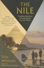 The Nile Travelling Downriver Through Egypt's Past and Present : Vintage Departures - Toby Alexander Howar Wilkinson