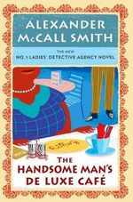 The Handsome Man's de Luxe Cafe : No. 1 Ladies' Detective Agency (15) - Professor of Medical Law Alexander McCall Smith