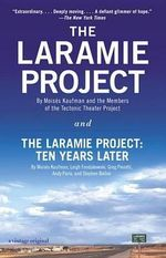 The Laramie Project and The Laramie Project - Ten Years Later : Ten Years Later - Moises Kaufman