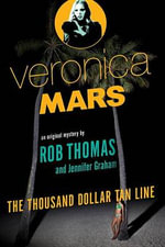 Veronica Mars : The Thousand-Dollar Tan Line : An Original Mystery by Rob Thomas and Jennifer Graham - Rob Thomas