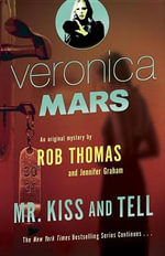 Veronica Mars (2): An Original Mystery by Rob Thomas : Mr. Kiss and Tell - Rob Thomas