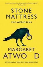 Stone Mattress : Nine Tales - Margaret Atwood