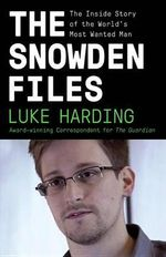The Snowden Files : The Inside Story of the World's Most Wanted Man - Luke Harding