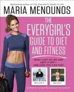 The Everygirl Diet : How I Learned to Eat Right, Dropped 40 Pounds, and Took Control of My Life - and How You Can Too! - Maria Menounos