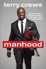 Manhood : How to Be a Better Man-Or Just Live with One - Terry Crews
