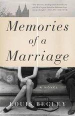 Memories of a Marriage : A Novel - Louis Begley