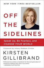 Off the Sidelines : Speak Up, be Fearless, and Change Your World - Kirsten Gillibrand