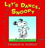 Let's Dance, Snoopy : 65 Years of Peanuts - Charles M Schulz