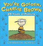 You're Golden, Charlie Brown - Charles M Schulz