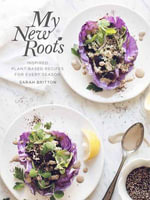 My New Roots : Inspired Plant-Based Recipes for Every Season - Sarah Britton