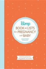 The Bump Book of Baby Lists : Checklists and Tips for the Most Overwhelming and Exciting Nine Months of Your Life - Carley Roney