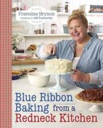 Blue Ribbon Baking from a Redneck Kitchen : Redneck, White Flour, and Blue Ribbon Recipes - Francine Bryson