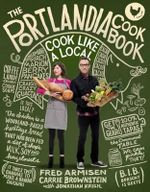 The Portlandia Cookbook : Cook Like a Local - Fred Armisen