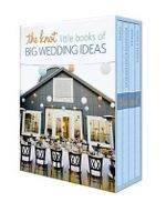 The Knot Little Books of Big Wedding Ideas : Cakes, Bouquets and Centerpieces, Vow and Toasts, and Details - Carley Roney