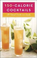 150-Calorie Cocktails : All-Natural Drinks and Snacks - Clarkson Potter