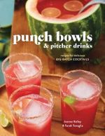 Punch Bowls and Pitcher Drinks : 50 Fruit, Herb, and Spice-Filled Recipes for Delicious Big-Batch Cocktails - Clarkson Potter