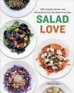 Salad Love : Crunchy, Savory, and Filling Meals You Can Make Every Day - David Bez