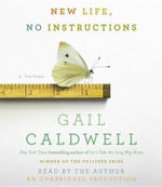 New Life, No Instructions : A Memoir - Gail Caldwell