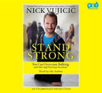 Stand Strong : You Can Overcome Bullying (and Other Stuff That Keeps You Down) - Nick Vujicic