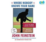 Where Nobody Knows Your Name : Life in the Minor Leagues of Baseball - John Feinstein