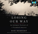Losing Our Way : An Intimate Portrait of a Troubled America - Bob Herbert