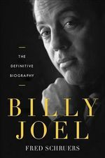 Billy Joel : The Definitive Biography - Fred Schruers