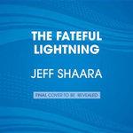 The Fateful Lightning : A Novel of the Civil War - Jeff Shaara