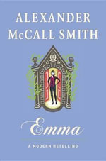 Emma : A Modern Retelling - Professor of Medical Law Alexander McCall Smith