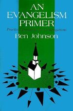 Evangelism Primer and Practical Principles for Congregations : Practical Principles for Congregations - Ben C. Johnson