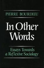 In Other Words : Essays Toward a Reflexive Sociology - Pierre Bourdieu
