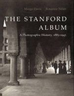 The Stanford Album : A Photographic History, 1885-1945 - Margo Davis