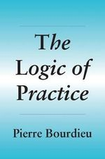 The Logic of Practice : Social Suffering in Contemporary Society - Pierre Bourdieu