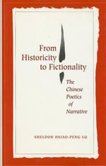 From Historicity to Fictionality : Chinese Poetics of Narrative - Sheldon Hsiao-Peng Lu