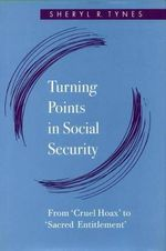 Turning Points in Social Security : From Cruel Hoax to Sacred Entitlement - Sheryl R. Tynes
