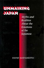 Unmasking Japan : Myths and Realities About the Emotions of the Japanese - David Matsumoto