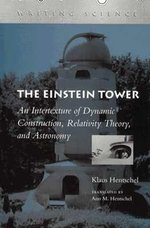 The Einstein Tower : Intertexture of Dynamic Construction, Relativity Theory and Astronomy - Klaus Hentschel